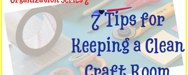 7 Tips for Keeping a Clean Craft Room