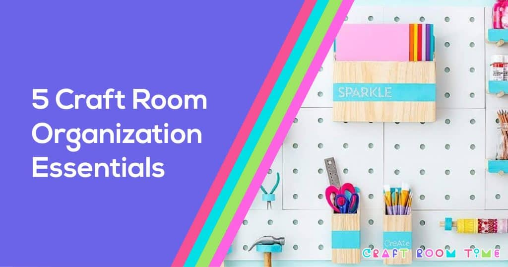 5 Essential Craft Room Organization Must Haves